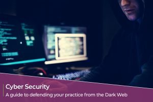 A guide to defending your practice from the Dark Web