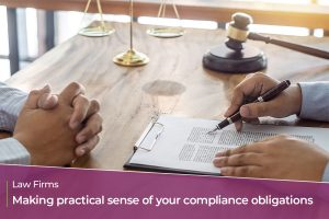 Making practical sense of your compliance obligations – Law firms