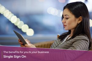 Single Sign On – The benefits for you